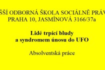 Absolventská práce Vyšší odborné školy sociálně právní v Praze: Lidé trpící bludy a syndromem únosu do UFO